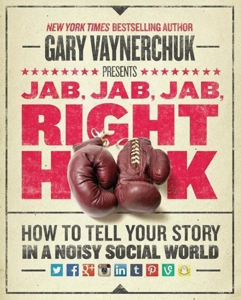 Jab, Jab, Jab, Jab, Jab, Right Hook - Gary Vaynerchuk