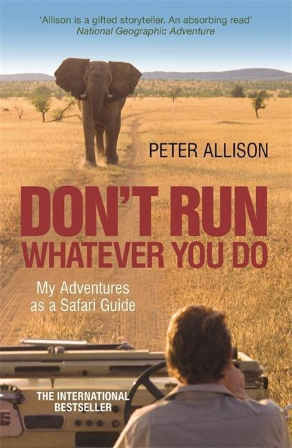 Don't Run, Whatever You Do - Peter Allison