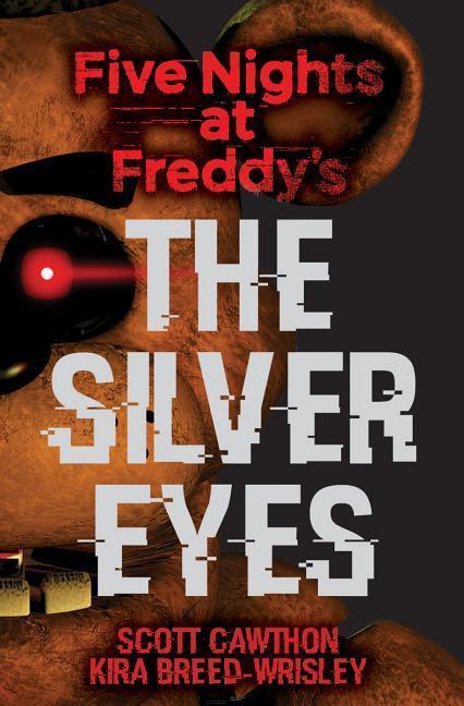 Five Nights at Freddy's: The Silver Eyes - Kira Breed-Wrisley