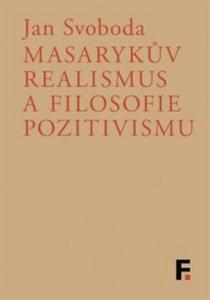 Obrázok Masarykův realismus a filosofie pozitivismu