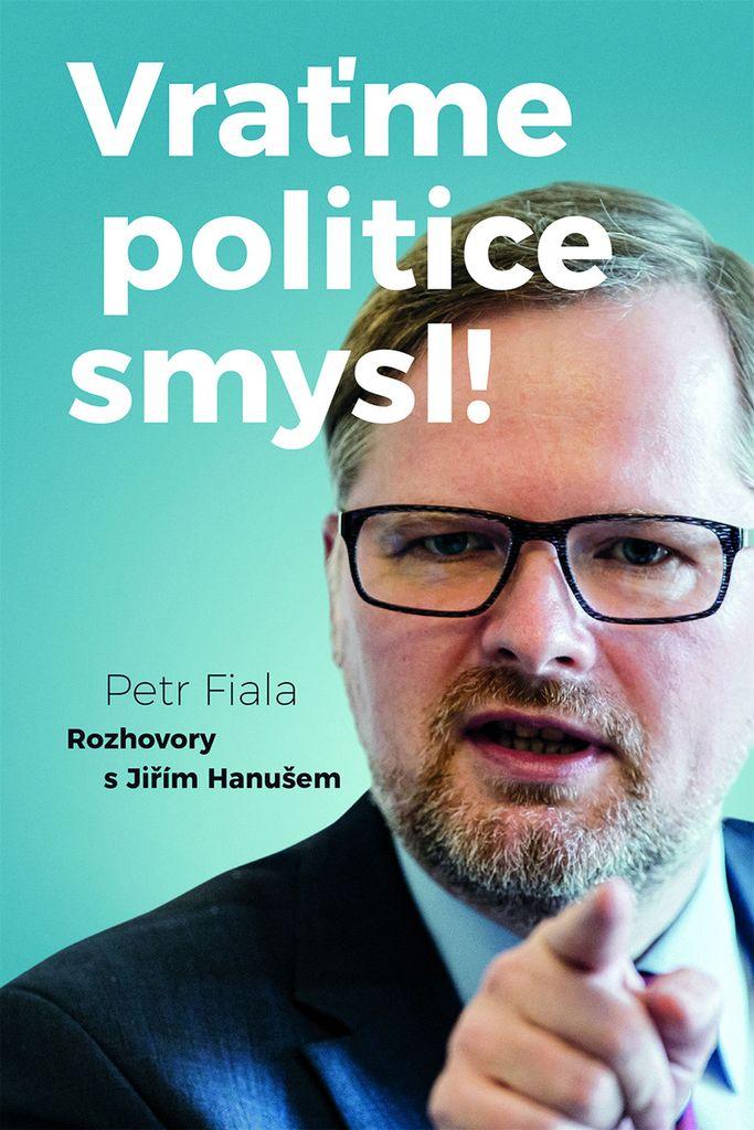 Vraťme politice smysl! - Petr Fiala, Jiří Hanuš