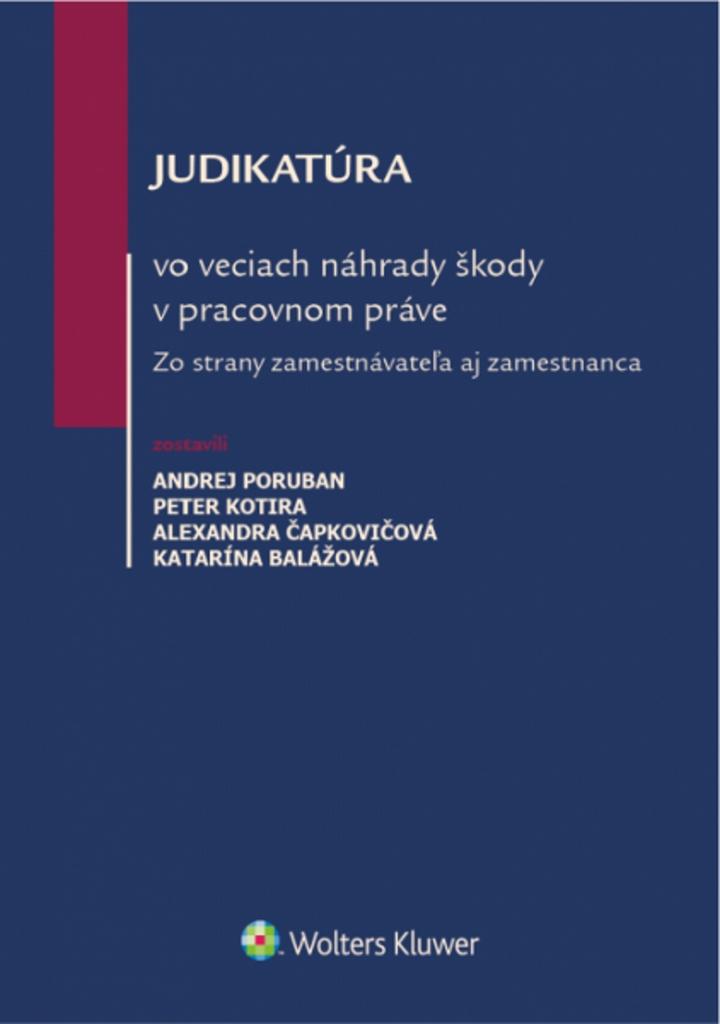 Judikatúra vo veciach náhrady škody v pracovnom práve - Alexandra Čapkovičová, Andrej Poruban, Katarína Balážová, Peter Kotira