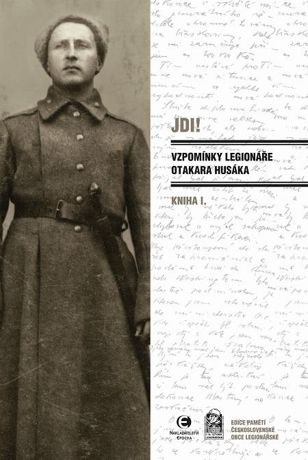 Jdi! - Vzpomínky legionáře Otakara Husáka 1 - Otakar Husák