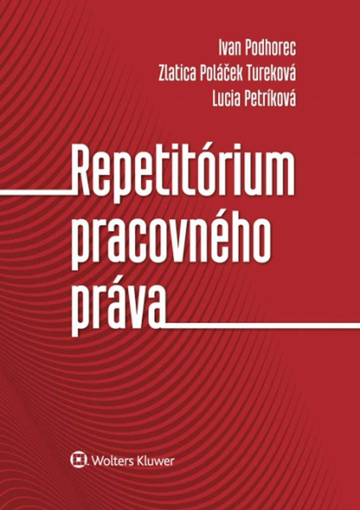 Repetitórium pracovného práva - Zlatica Poláček Tureková, Lucia Petríková, Ivan Podhorec
