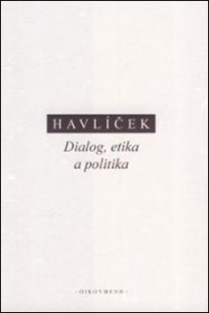 Dialog, etika a politika - Aleš Havlíček