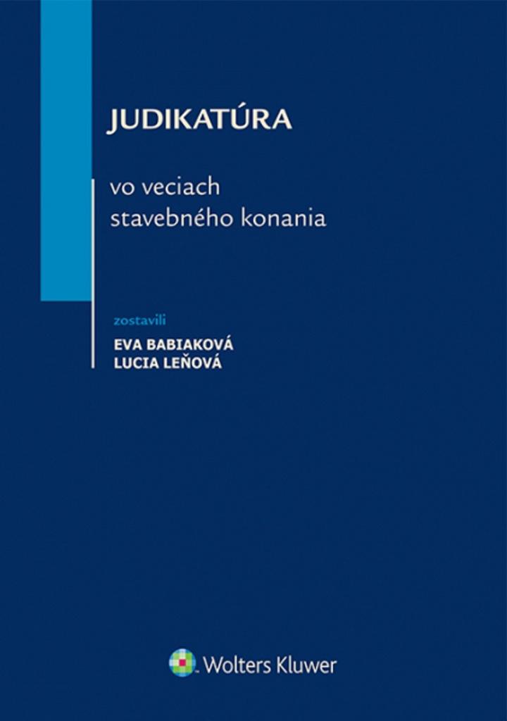 Judikatúra vo veciach stavebného konania - Lucia Leňová, Eva Babiaková