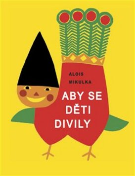 Aby se děti divily - Alois Mikulka