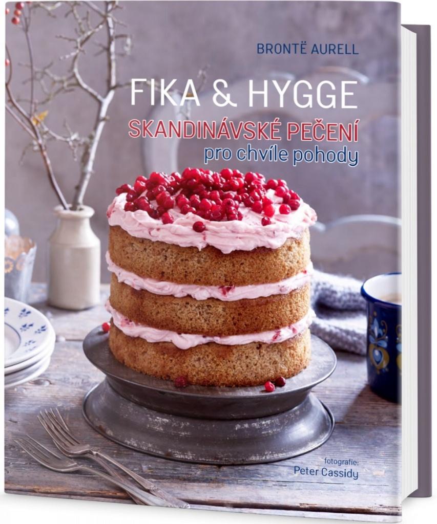 FIKA & HYGGE - Skandinávské pečení pro chvíle pohody - Bronte Aurell