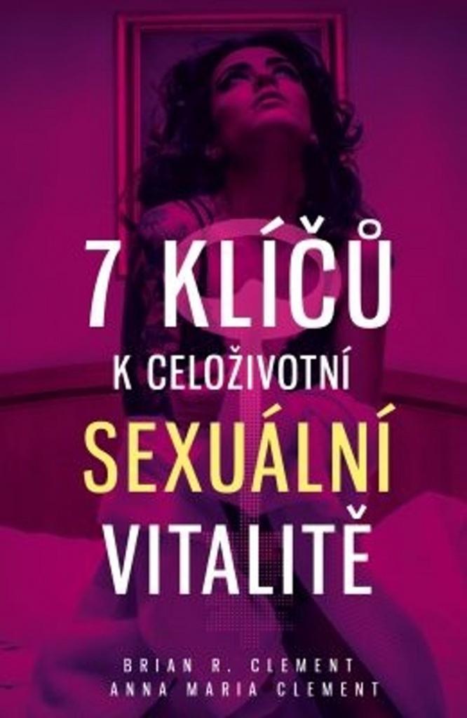 7 klíčů k celoživotní sexuální vitalitě - Anna Maria Clement, Brian R. Clement