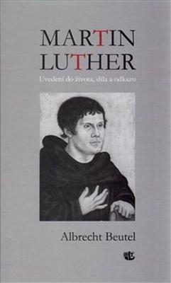 Martin Luther Uvedení do života, díla a odkazu
