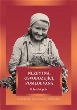 Nezbytná, osvobozující, pomlouvaná - Dana Musilová, Libuše Heczková, Marie Bahenská