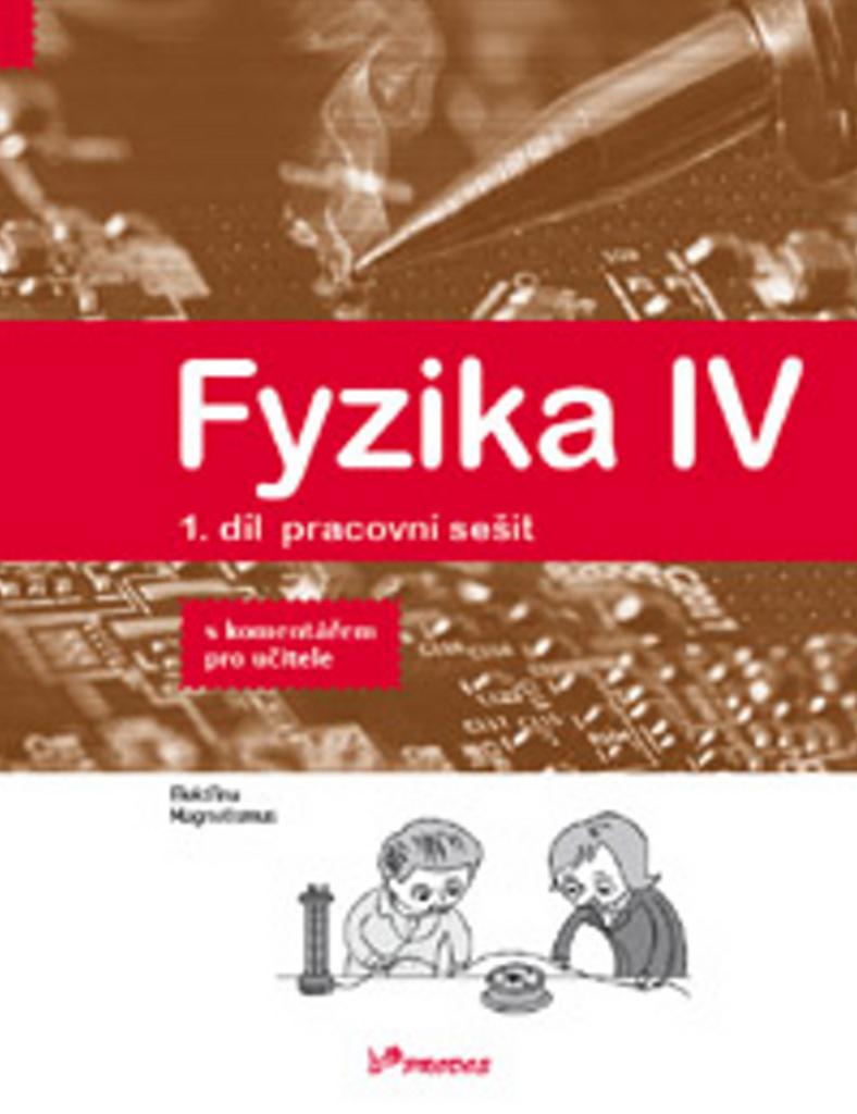 Fyzika IV 1.díl pracovní sešit s komentářem pro učitele - Mgr. Lukáš Richterek Ph.D., RNDr. Roman Kubínek CSc., RNDr. Renata Holubová CSc.