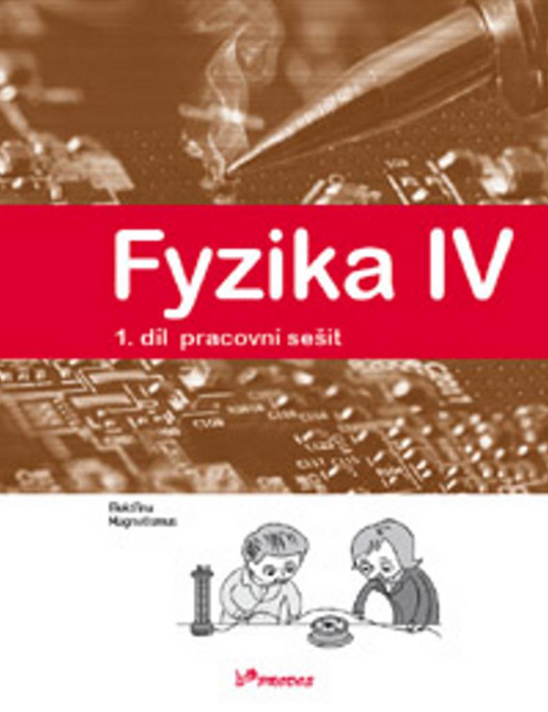 Fyzika IV 1.díl pracovní sešit - RNDr. Renata Holubová CSc., RNDr. Roman Kubínek CSc., Mgr. Lukáš Richterek Ph.D.