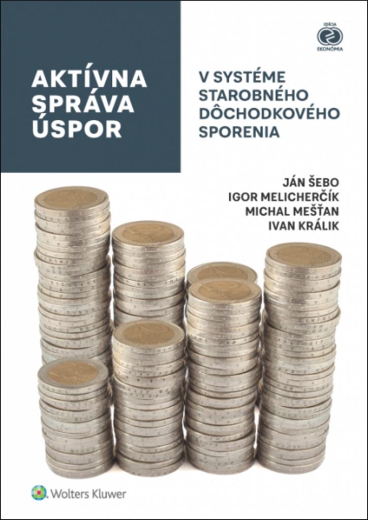 Aktívna správa úspor v systéme starobného dôchodkového sporenia - Ján Šebo, Michal Mešťan, Igor Melicherčík, Ivan Králik
