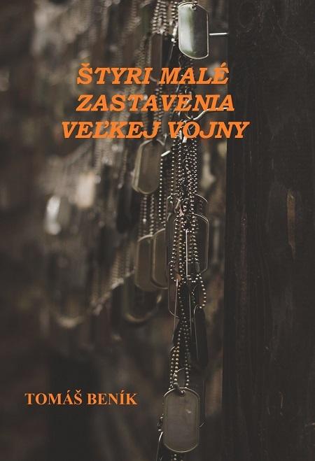 Štyri malé zastavenia veľkej vojny - Tomáš Beník