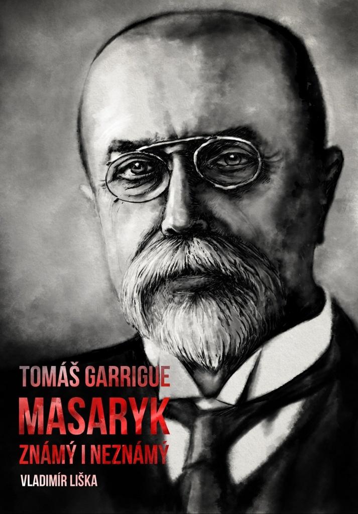 Tomáš Garrigue Masaryk známý i neznámý - Vladimír Liška