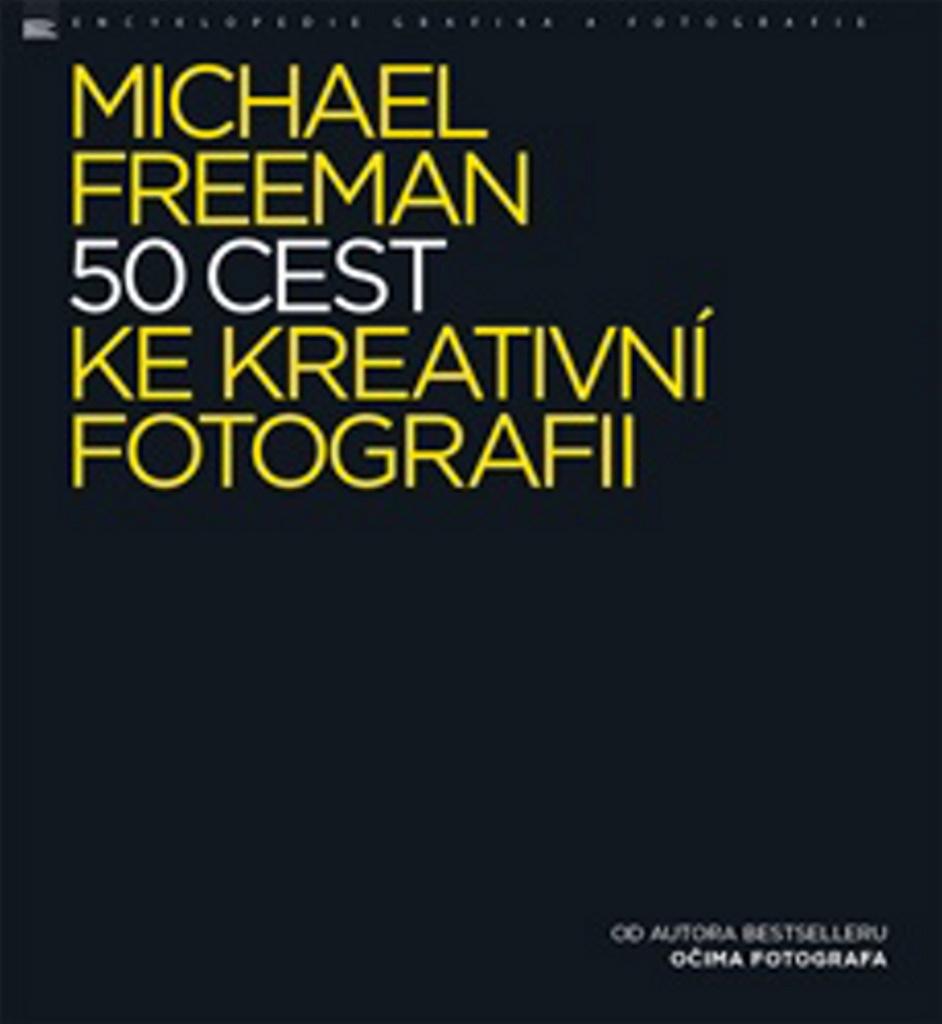 50 cest ke kreativní fotografii - Michael Freeman