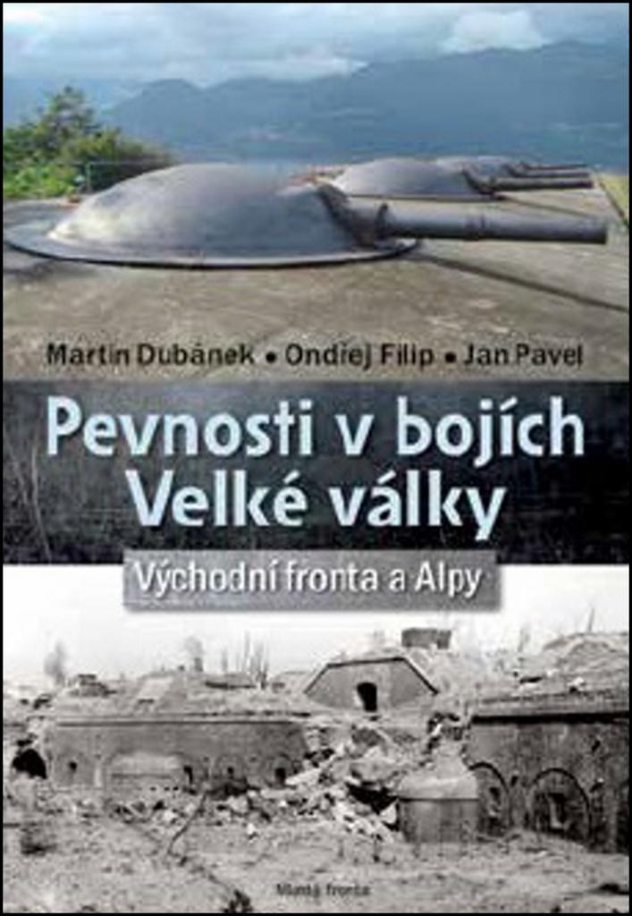 Pevnosti v bojích Velké války - Jan Pavel, Martin Dubánek, Ondřej Filip