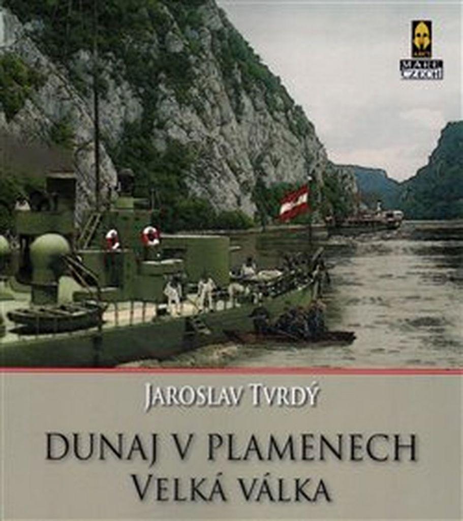 Dunaj v plamenech Velká válka - Jaroslav Tvrdý