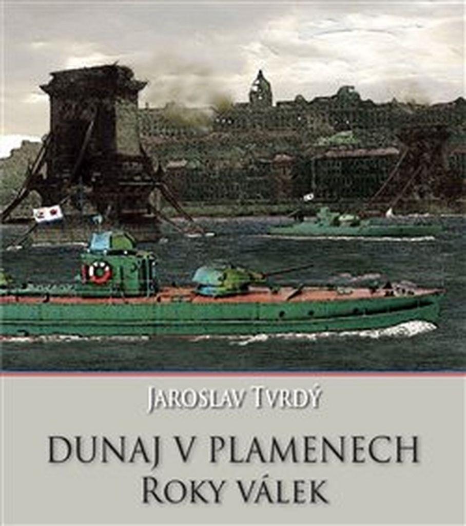 Dunaj v plamenech Roky válek - Jaroslav Tvrdý