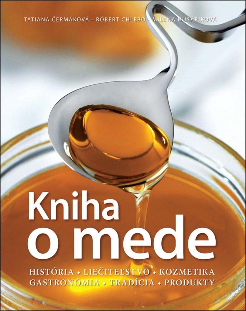 Kniha o mede - Robert Chlebo, Milena Husáriková, Tatiana Čermáková