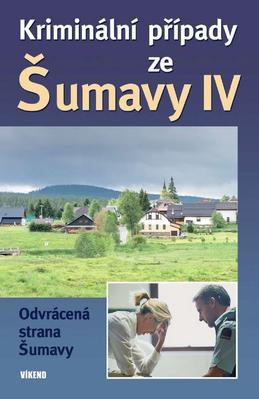Kriminální případy ze Šumavy IV