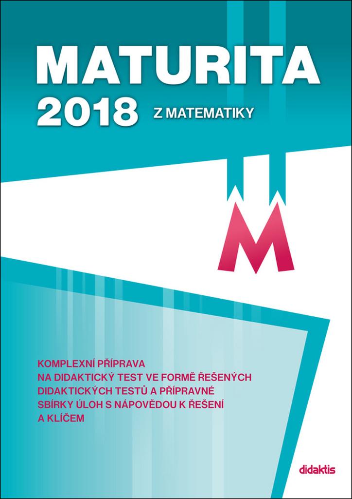 Maturita 2018 z matematiky - Běla Vobecká, D. Gazárková, Mgr. Marie Chadimová, Mgr. René Vokřínek