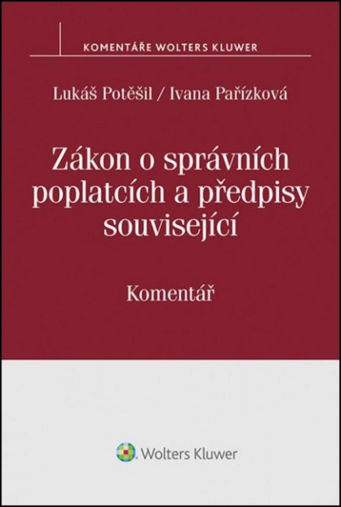 Zákon o správních poplatcích a předpisy související - Ivana Pařízková, JUDr. Lukáš Potěšil Ph.D.