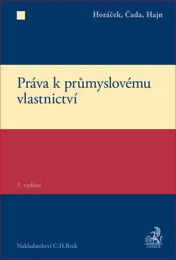 Práva k průmyslovému vlastnictví - Ing. Karel Čada prom. práv., Ph.D., JUDr. Roman Horáček Ph.D., Prof. JUDr. Petr Hajn DrSc.