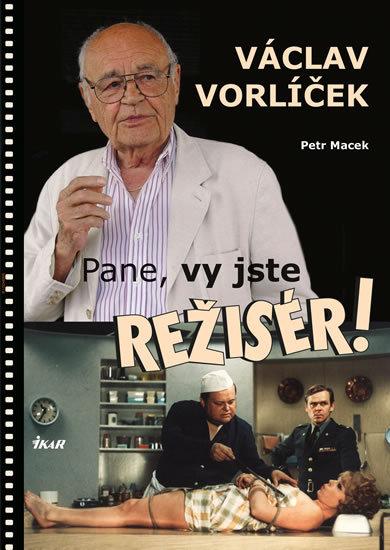 Pane, vy jste režisér! (Václav Vorlíček) - Petr Macek, Václav Vorlíček