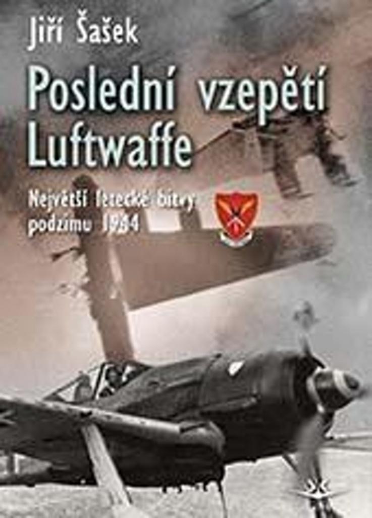 Poslední vzepětí Luftwaffe - Jiří Šašek