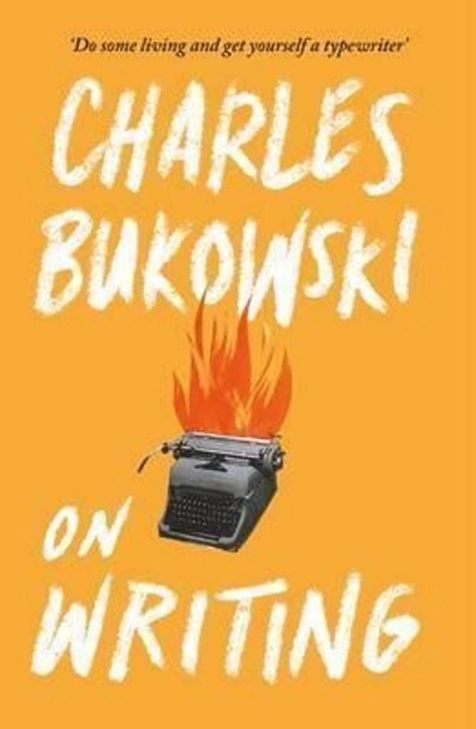 On Writing - Charles Bukowski