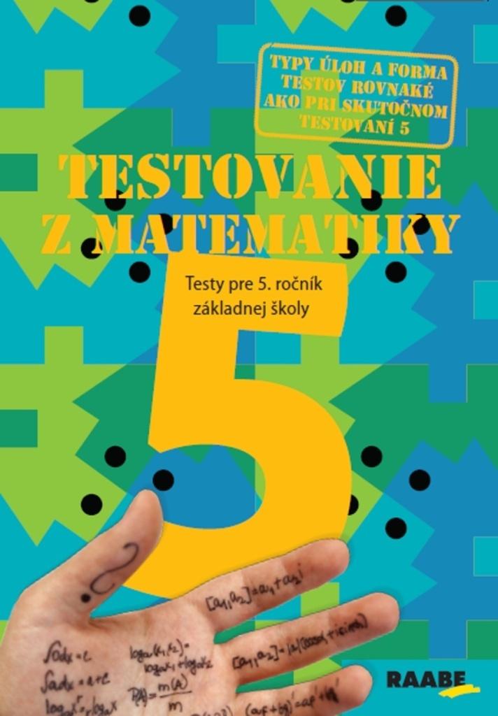 Testovanie z matematiky 5 - doc. RNDr. Iveta Scholtzová PhD., Mgr. Blanka Tomková PhD., PaedDr. Edita Šimčíková PhD.