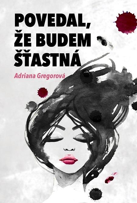 Povedal, že budem štastná - Adriana Gregorová