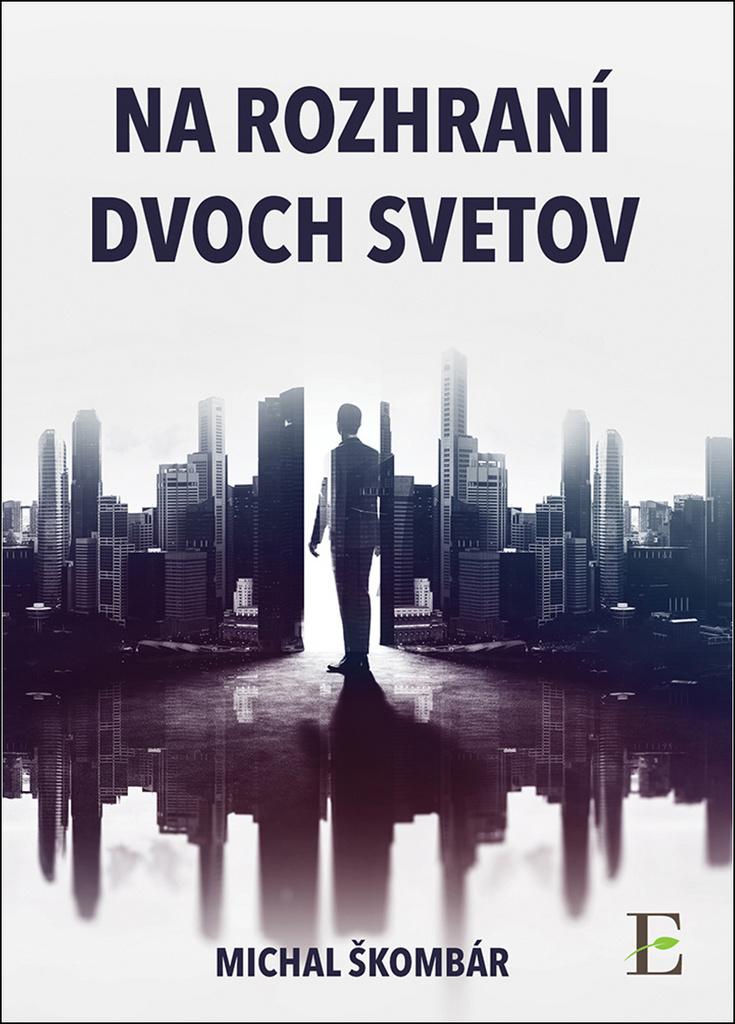 Na rozhraní dvoch svetov - Michal Škombár