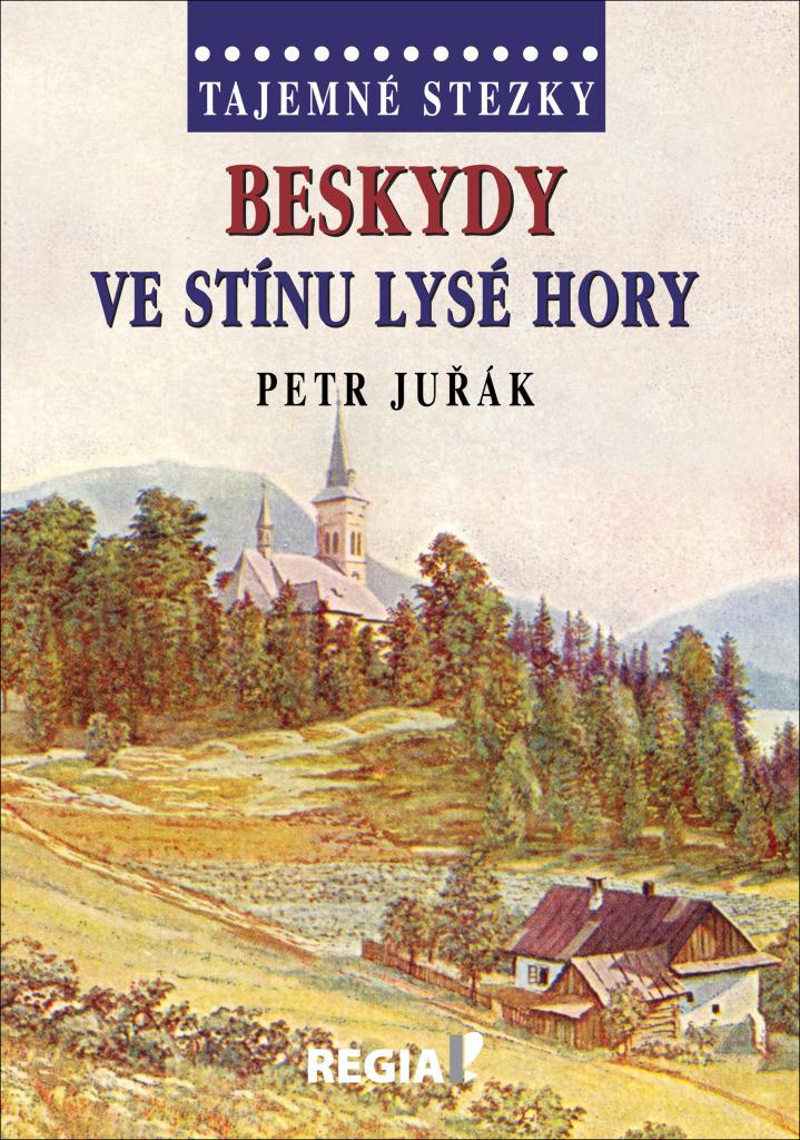 Tajemné stezky Beskydy Ve stínu Lysé hory - Petr Juřák