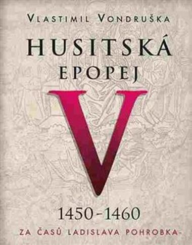Husitská epopej V 1450 -1460 - Vlastimil Vondruška