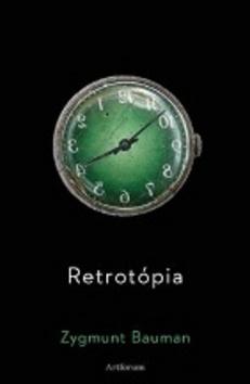 Retrotópia - Zygmunt Baumann