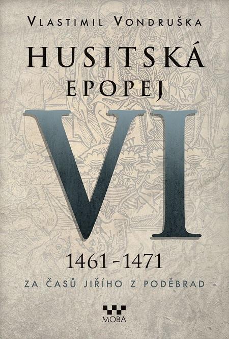 Husitská epopej VI 1461-1471 - Vlastimil Vondruška