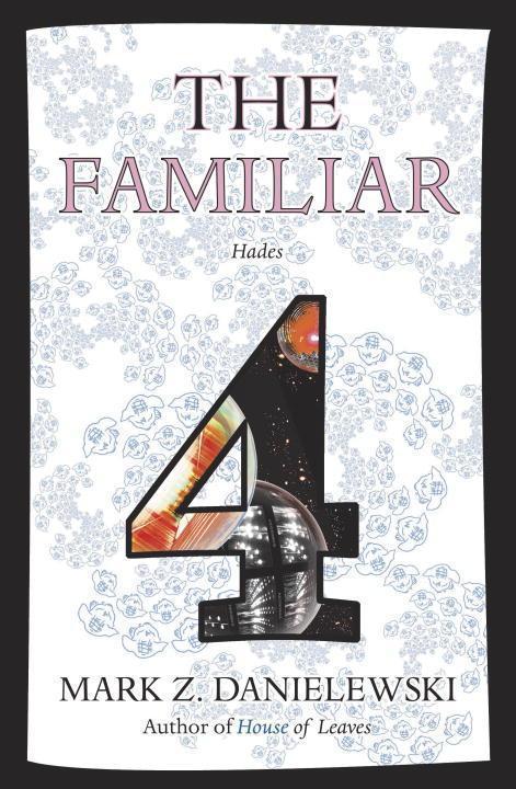 The Familiar 4: Hades - Mark Z. Danielewski