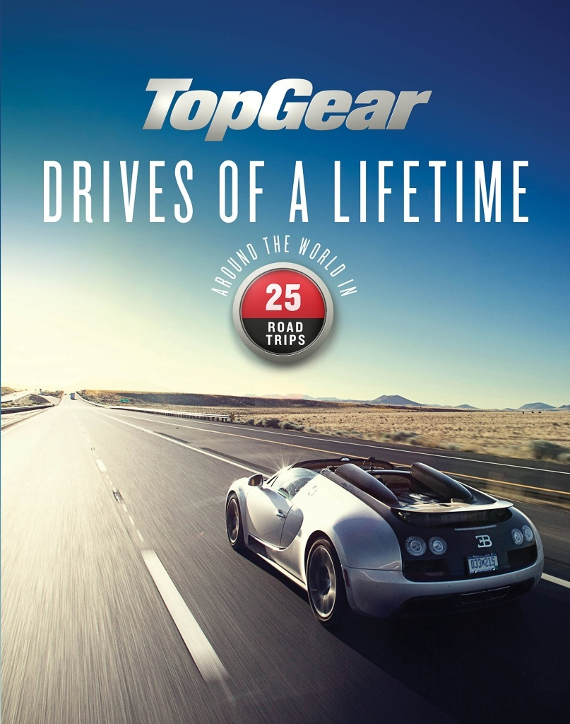 Top Gear Drives of a Lifetime Around in the World in 25 Trips - Dan Read