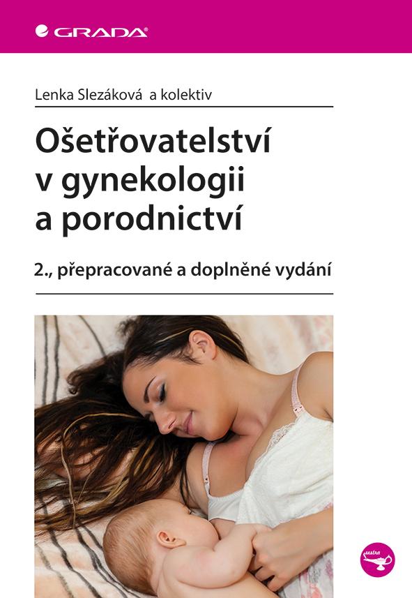 Ošetřovatelství v gynekologii a porodnictví - Lenka Slezáková