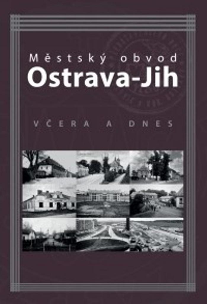 Městský obvod Ostrava-Jih včera a dnes - Martin Zálesný, Marián Lipták, Tomáš Majliš, Petr Přendík, Antonín Szturc