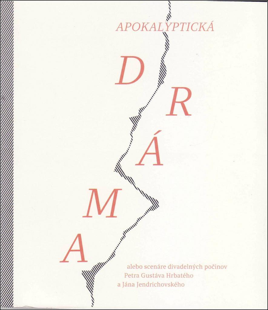 Apokalyptická dráma alebo scenáre divadelných počinov - Ján Jendrichovský, Peter Gustáv Hrbatý