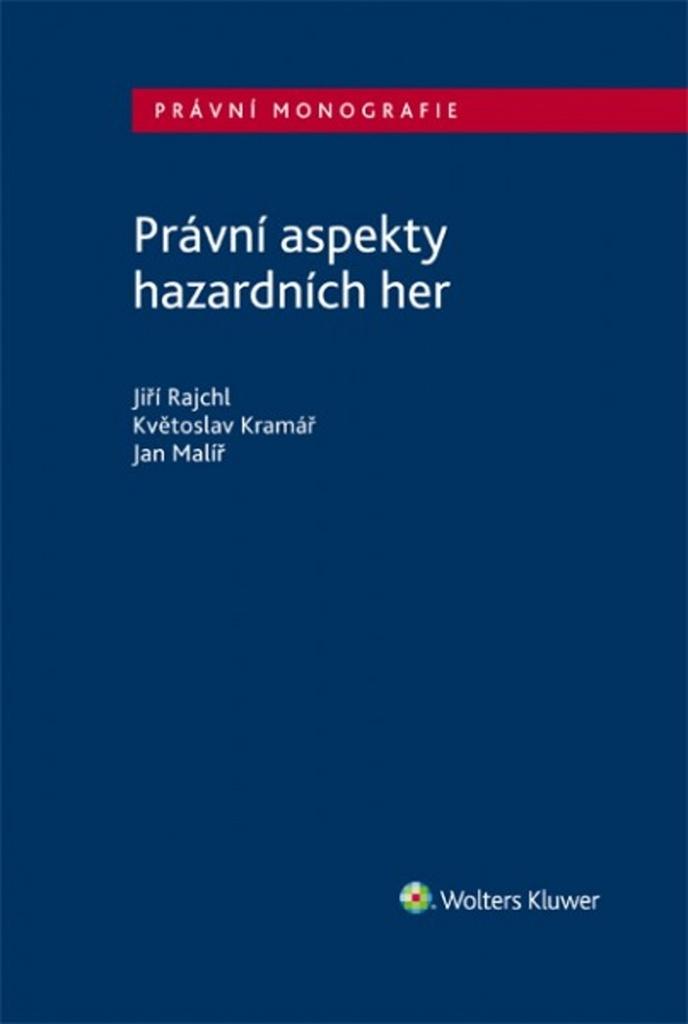 Právní aspekty hazardních her - Jan Malíř, Jiří Rajchl, Květoslav Kramář