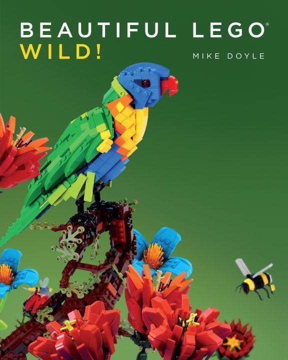Beautiful LEGO® 3: Wild! - Mike Doyle