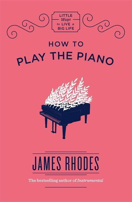 How to Play the Piano - James Rhodes