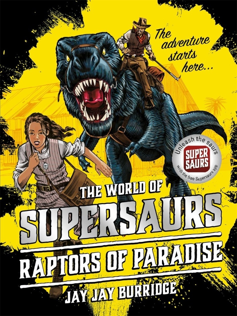 Supersaurs 01: The Raptors of Paradise - Jay Jay Burridge