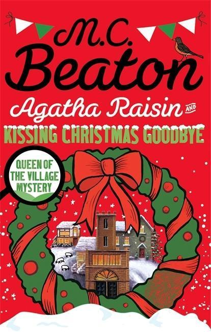 Agatha Raisin and Kissing Christmas Goodbye - M. C. Beaton