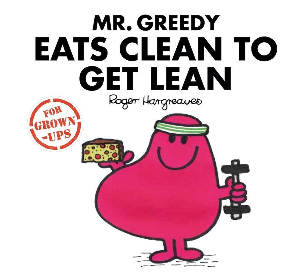 Mr Greedy Eats Clean to Get Lean - Roger Hargreaves